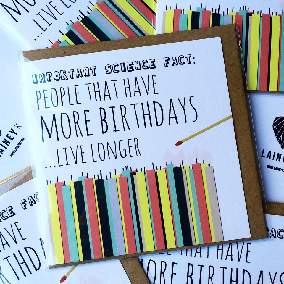 People That Have More Birthdays Live Longer Card