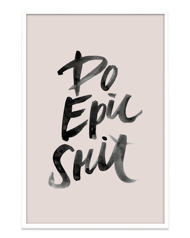 Do Epic Sh*t Prints