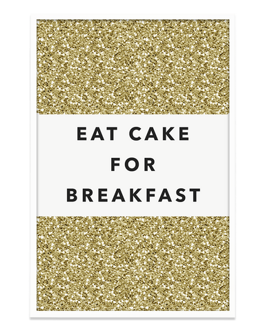 Eat Cake For Breakfast Prints