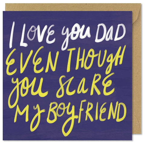 I Love You Dad Even Though You Scare My Boyfriend....