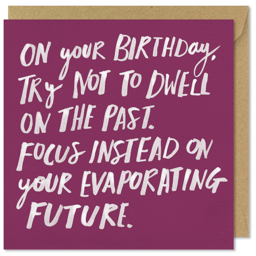 On Your Birthday, Try Not To Dwell On The Past..... Card