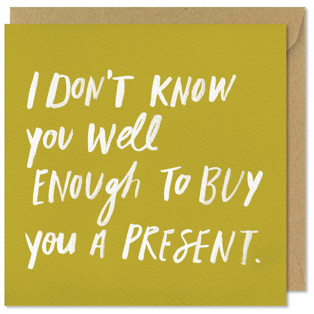 I Don't Know You Well Enough To Buy You A Present - Card