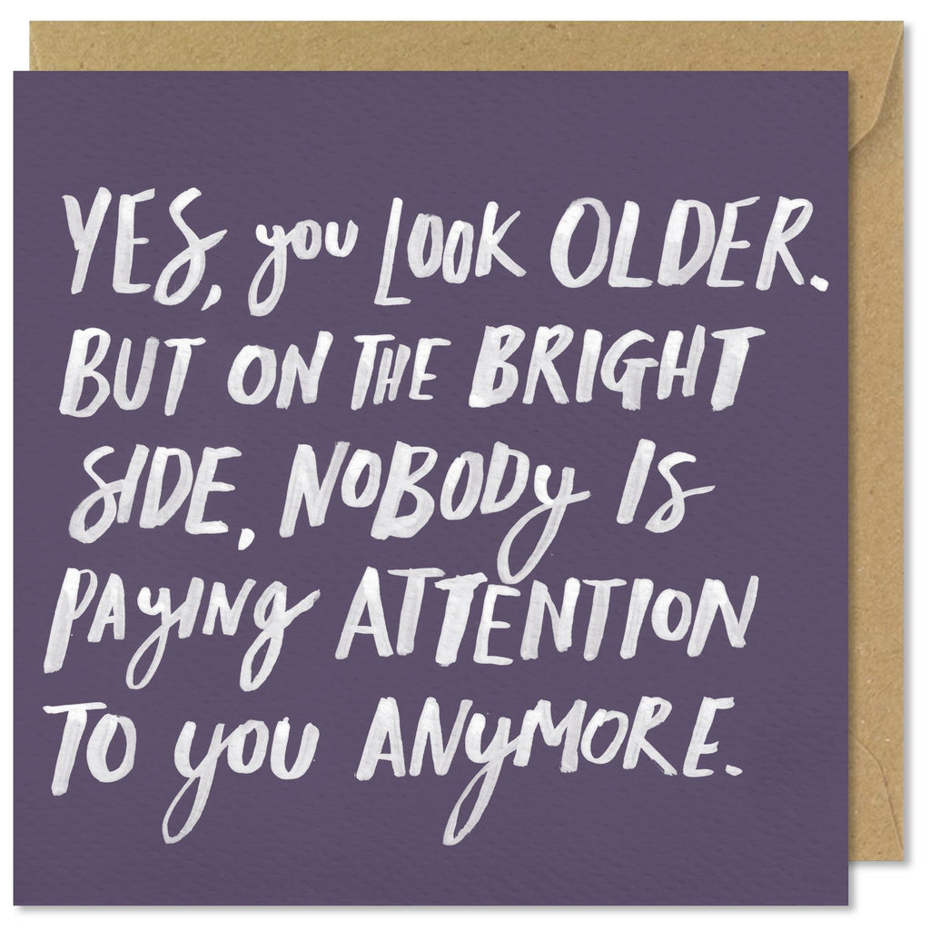 Yes, You Look Older But On The Bright Side.... Card#