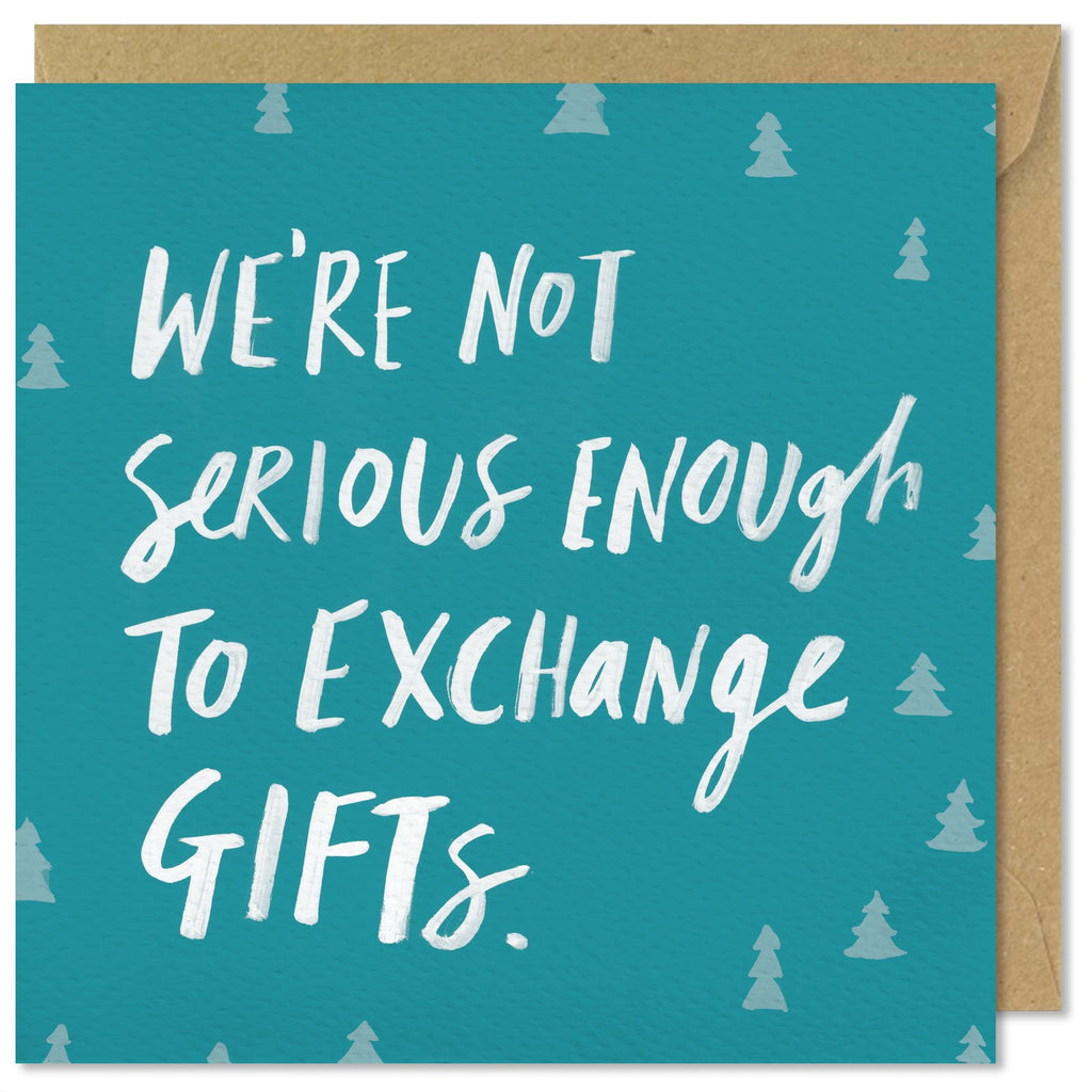 We're Not Serious Enough To Exchange Gifts.