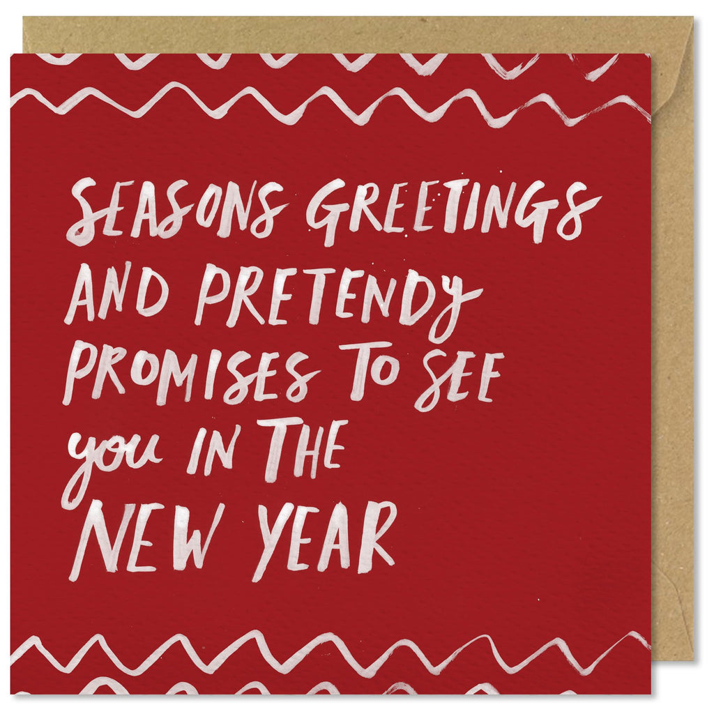 Seasons Greetings And Pretendy Promises To..... Card
