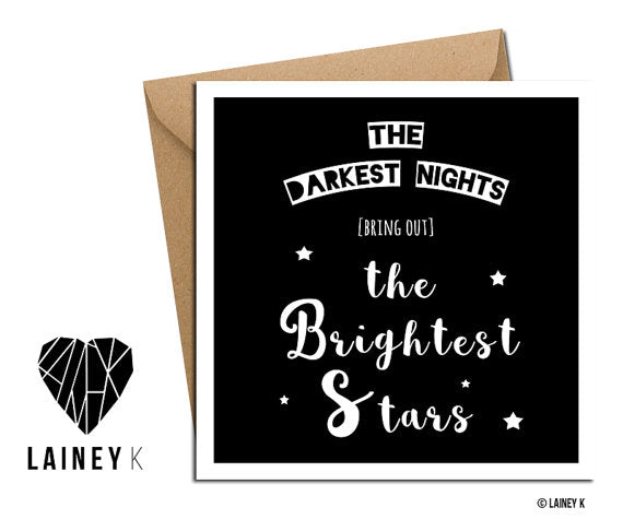 'The Darkest Nights Bring Out The Brightest Stars' Card