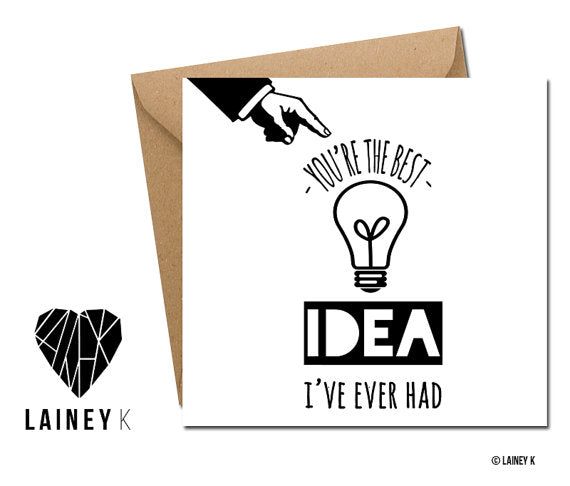 You're The Best Idea I've Ever Had - Card