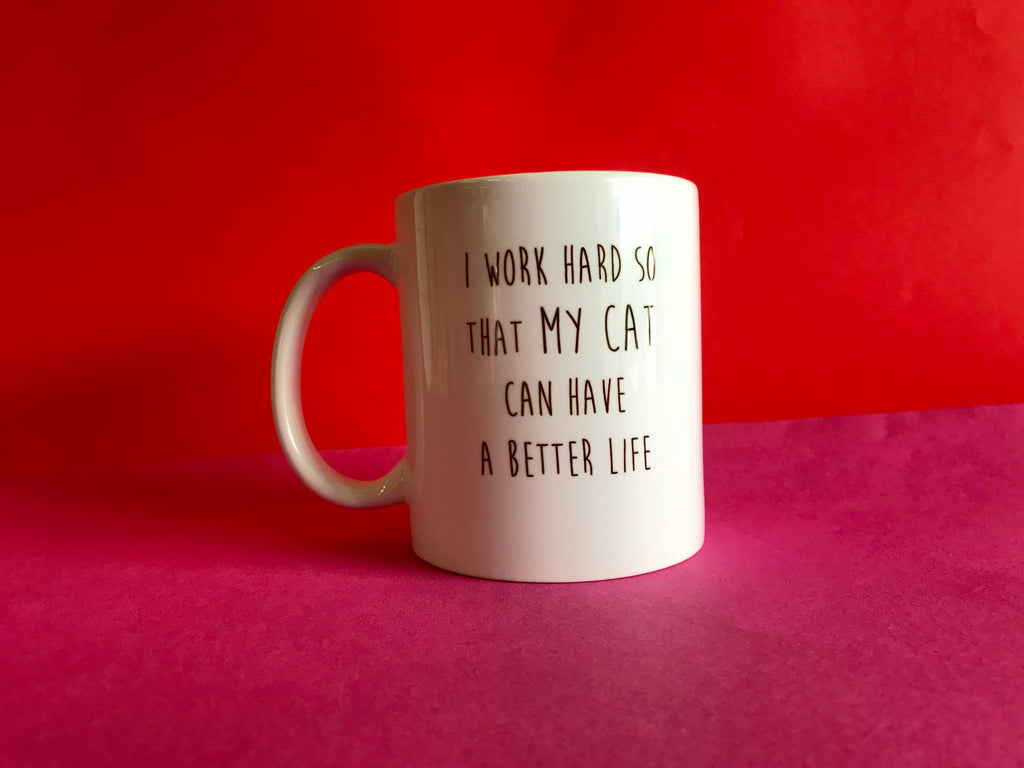 I Work Hard So That My Cat Can Have A Better Life Mug