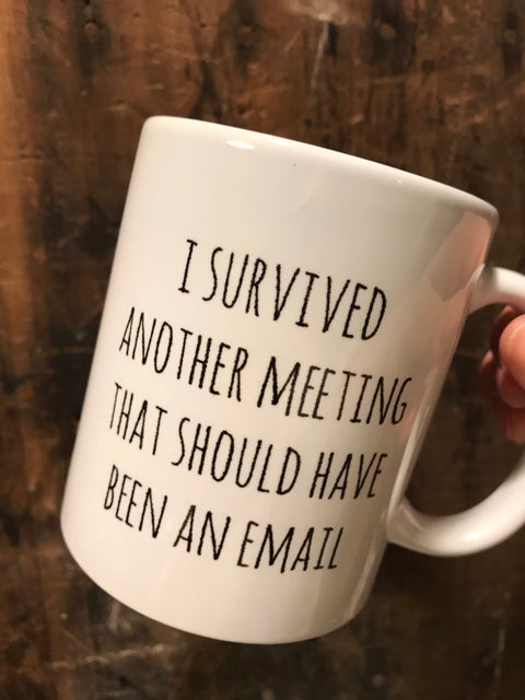 I Survived a Meeting that should have been an email mug!...#