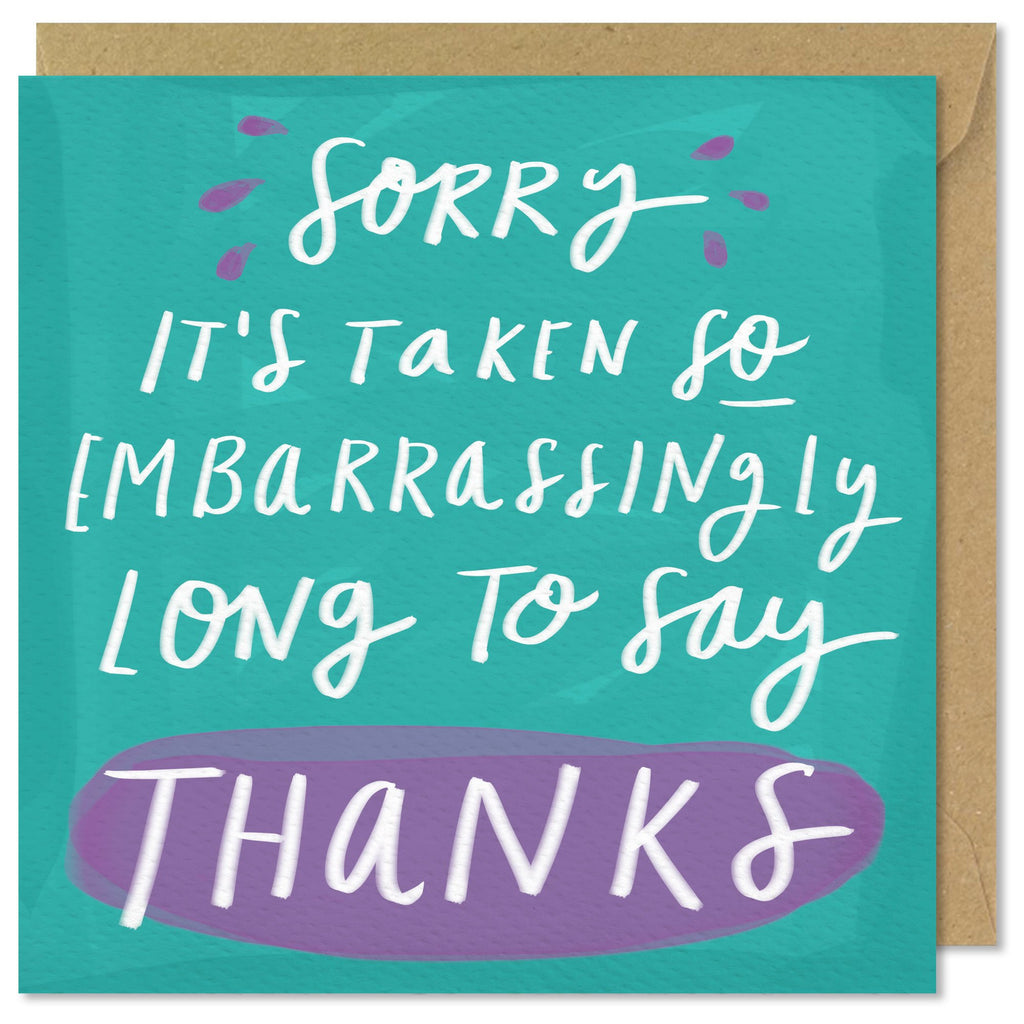 Sorry It's Taken So Embarrassingly Long To Say Thanks Card