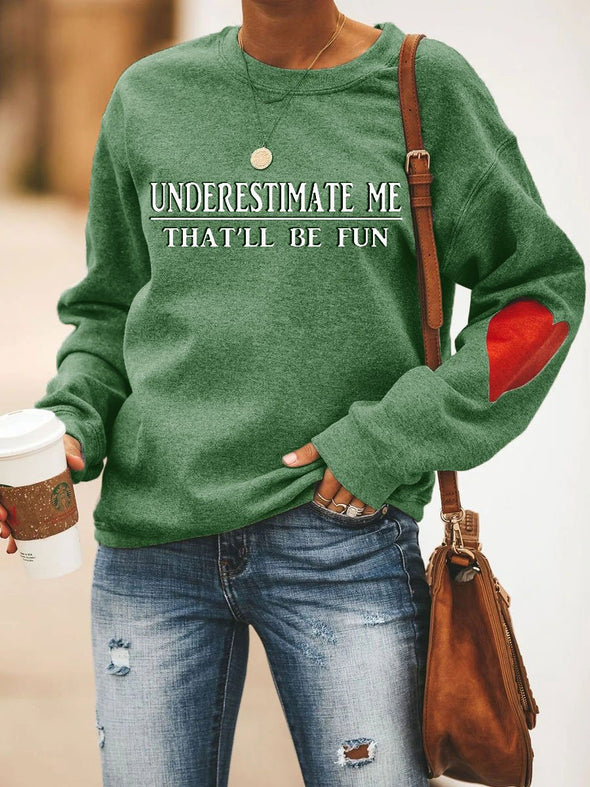 Underestimate Me That'll Be Fun Sweatshirt