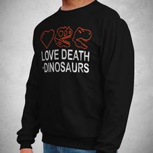 Load image into Gallery viewer, Love, Death + Dinosaurs Sweatshirt