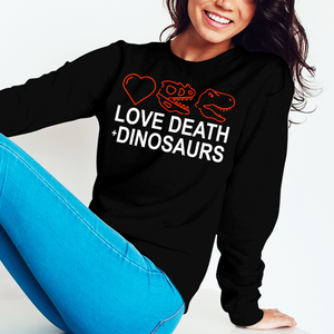 Love, Death + Dinosaurs Sweatshirt