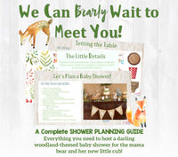 We can bearly wait to meet you! This baby shower planning guide and checklist has everything you need to host a stress-free and memorable Woodland themed baby shower for and mama to be and her little one. This plan helps you save time, stress, and money so you can focus on what really matters- making memories and having fun at your shower! Let's plan a party you'll actually enjoy hosting!