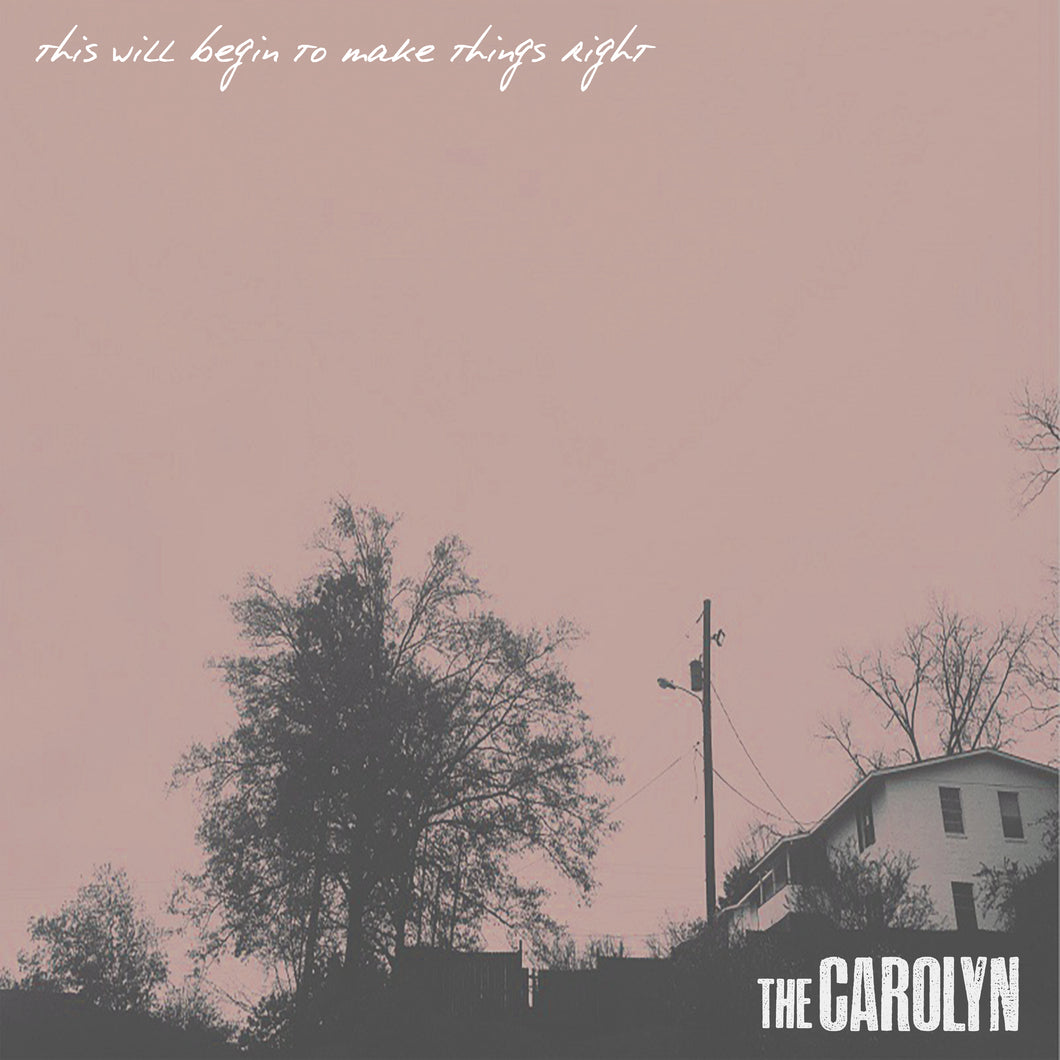 The Carolyn - This Will Begin To Make Things Right LP
