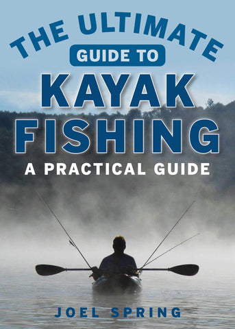 The Ultimate Guide to Kayak Fishing: A Practical Guide (Ultimate Guides) - kayakmodify