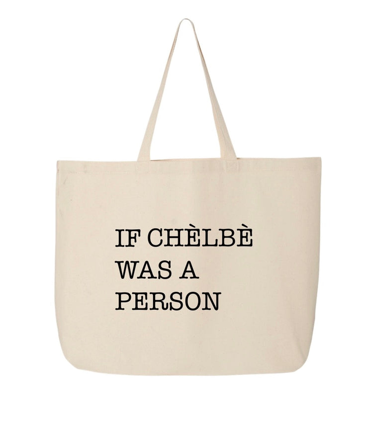 If Chelbe Was a Person Tote