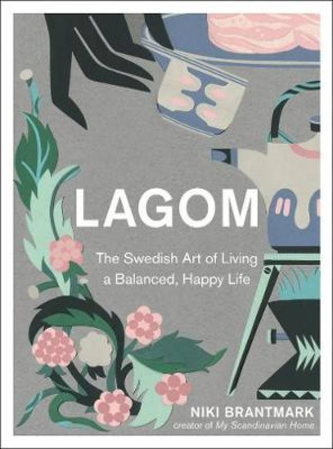 Lagom : The Swedish Art of Living a Balanced, Happy Life
