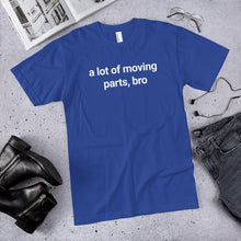 Load image into Gallery viewer, a lot of moving parts bro t-shirt
