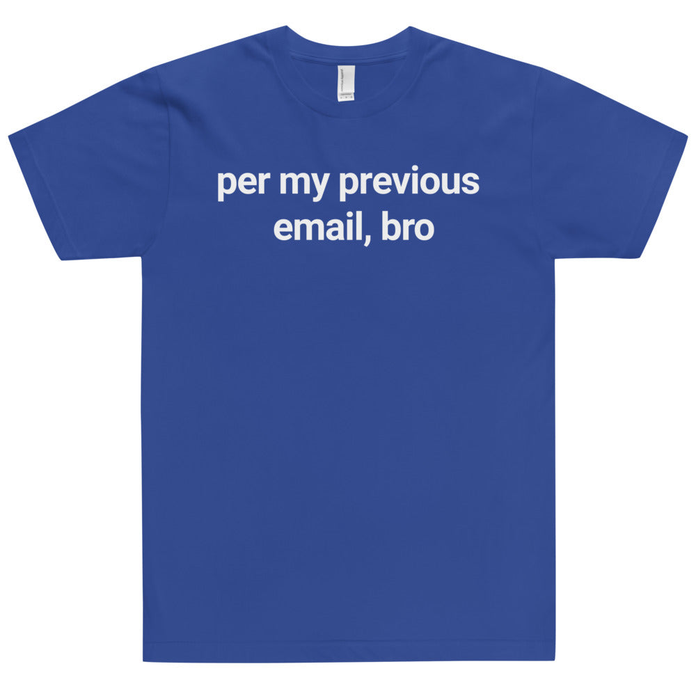 per my previous email bro t-shirt