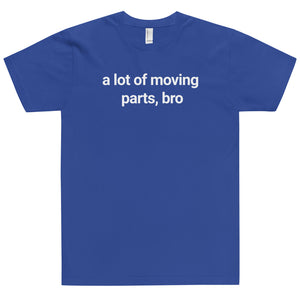 a lot of moving parts bro t-shirt