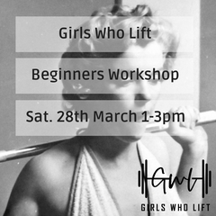 Girls Who Lift Beginners Workshop Saturday 28 March 2020