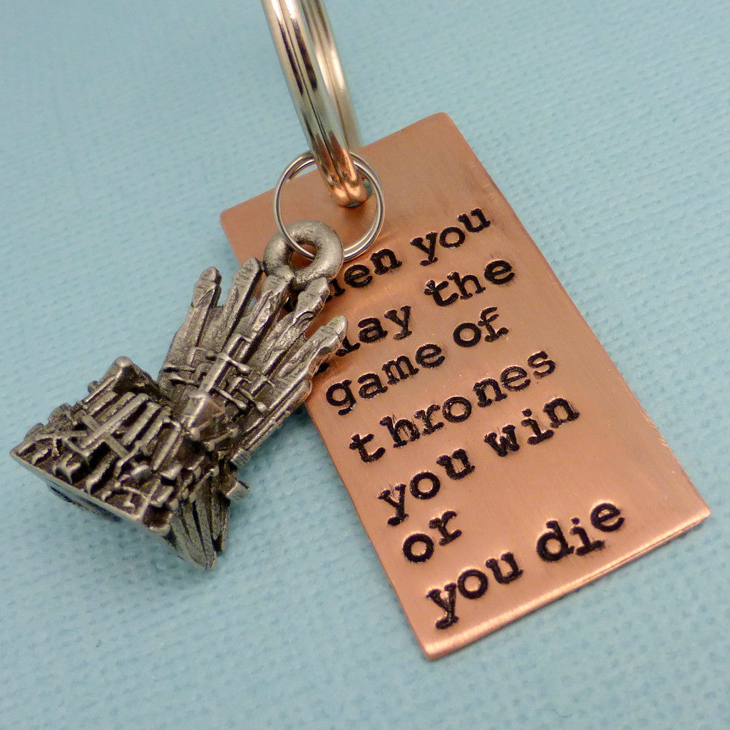 Game of Thrones Inspired - When you play the game of thrones you win or you die - A Hand Stamped Keychain in Aluminum or Copper