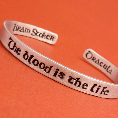 Dracula Inspired - The Blood Is The Life - A Hand Stamped Cuff Bracelet in Aluminum or Sterling Silver