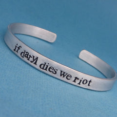 The Walking Dead Inspired - If Daryl Dies We Riot - A Hand Stamped Bracelet in Aluminum or Sterling Silver
