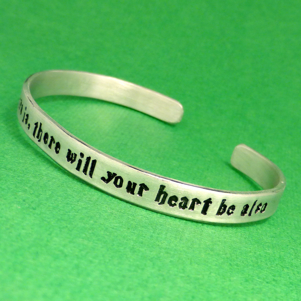 Harry Potter Inspired - Where Your Treasure Is, There WIll Your Heart Be Also - A Hand Stamped Bracelet in Aluminum or Sterling Silver