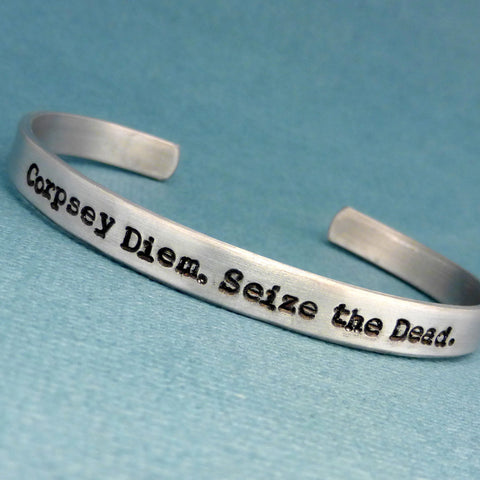 SHIELD Inspired - Corpsey Diem. Seize the Dead. - A Hand Stamped Bracelets in Aluminum or Sterling Silver