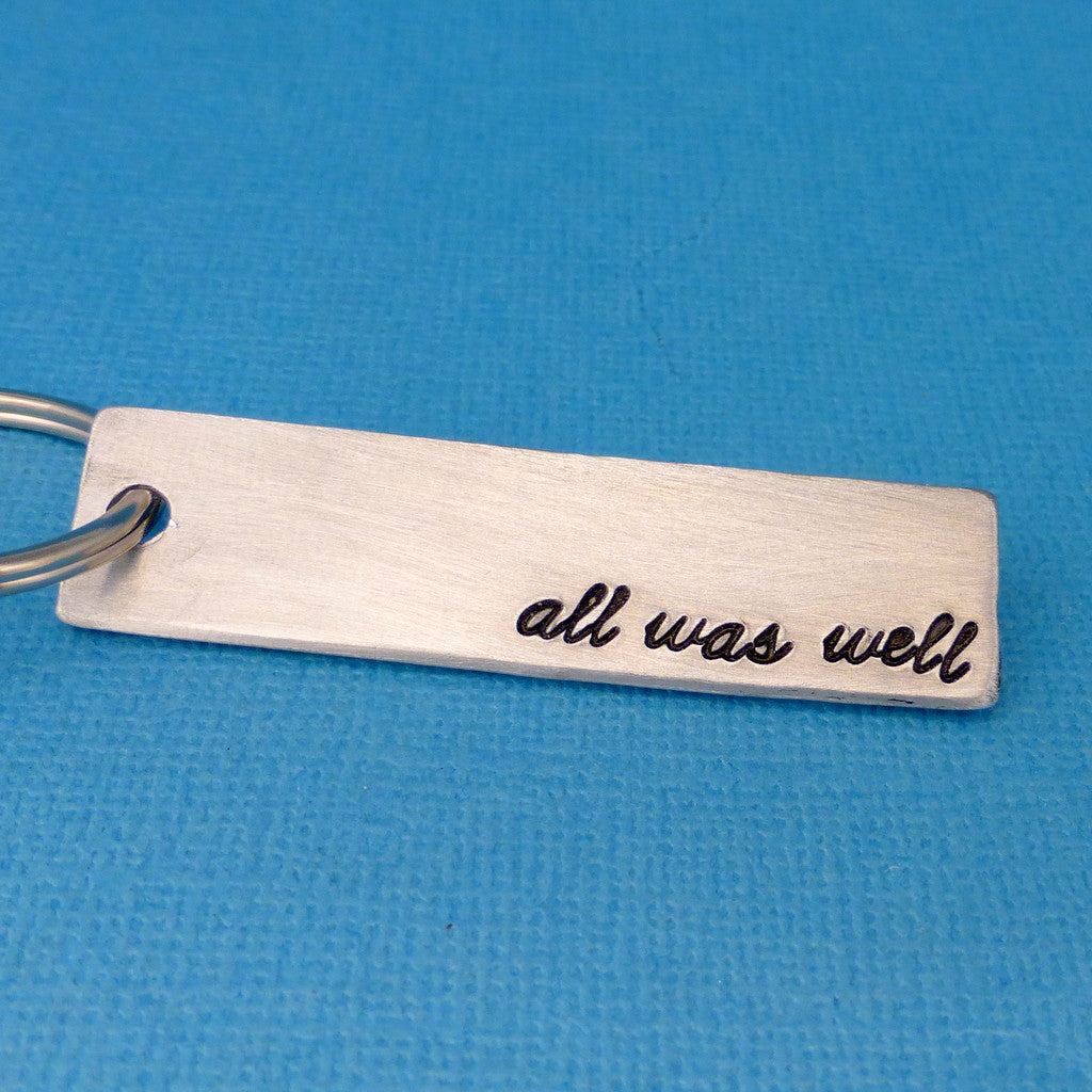 Harry Potter Inspired - all was well - A Hand Stamped Keychain in Aluminum or Copper