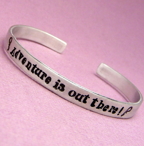 UP! Inspired - Adventure Is Out There - A Hand Stamped Bracelet in Aluminum or Sterling Silver