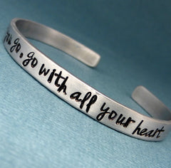 Wherever you go, go with all your heart - A Hand Stamped Bracelet in Aluminum or Sterling Silver