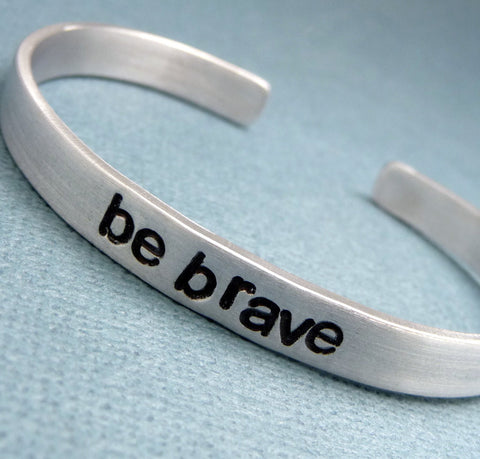 Divergent Inspired - Be Brave - A Hand Stamped Bracelet in Aluminum or Sterling Silver