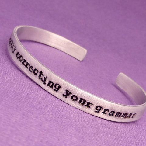 Grammar Police - I'm silently correcting your grammar - A Hand Stamped Bracelet in Aluminum or Sterling Silver