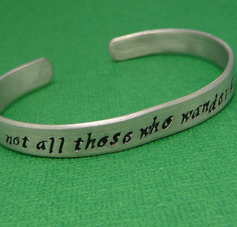 Tolkien Inspired - Not All Those Who Wander Are Lost - A Hand Stamped Bracelet in Aluminum or Sterling Silver