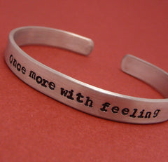 Buffy Inspired - Once More With Feeling - Hand Stamped Bracelet in Aluminum or Sterling Silver
