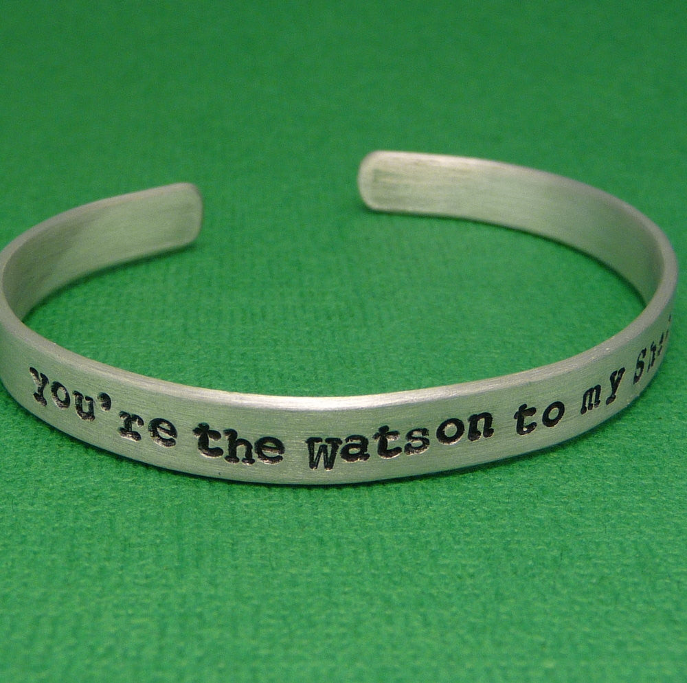 Sherlock Holmes Inspired - Watson To My Sherlock - A Hand Stamped Bracelet in Aluminum or Sterling Silver