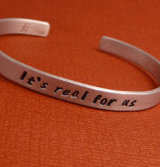 Harry Potter Inspired - It's Real For Us - A Hand Stamped Cuff Bracelet in Aluminum or Sterling Silver