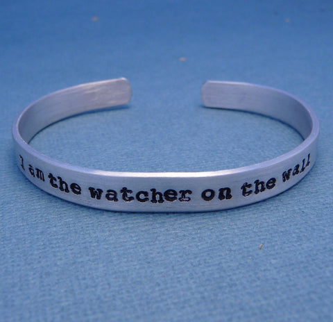 Game of Thrones Inspired - I Am The Watcher On The Wall - A Hand Stamped Bracelet in Aluminum or Sterling Silver