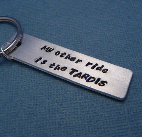 Doctor Who Inspired - My Other Ride Is The TARDIS - Hand Stamped Keychain in Aluminum or Copper