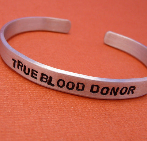 CLEARANCE - True Blood Inspired - True Blood Donor - A Hand Stamped Aluminum Bracelet