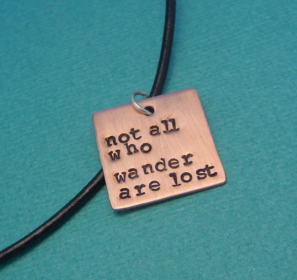 Tolkien Inspired - Not All Who Wander Are Lost - A Hand Stamped Copper Square Necklace