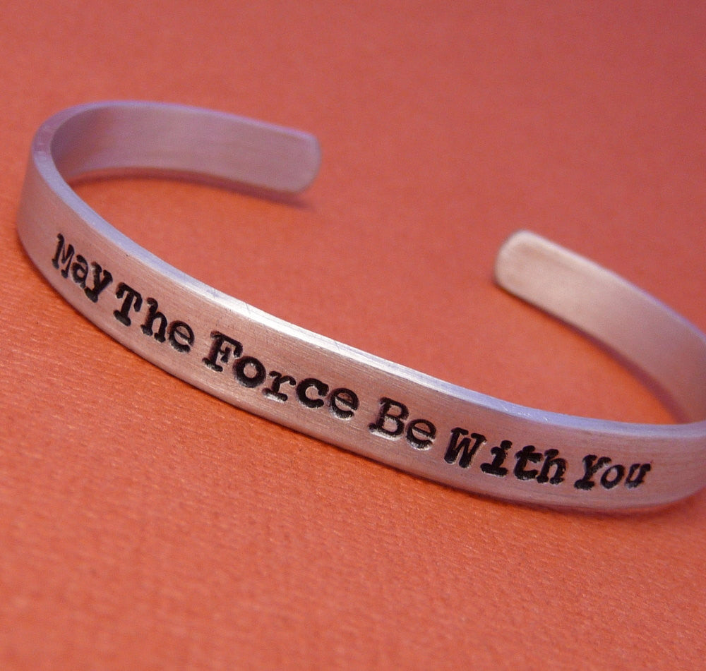 Star Wars Inspired - May The Force Be With You - A Hand Stamped Cuff Bracelet in Aluminum or Sterling Silver
