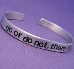 Star Wars Inspired - Do Or Do Not. There Is No Try - A Hand Stamped Cuff Bracelet in Aluminum or Sterling Silver