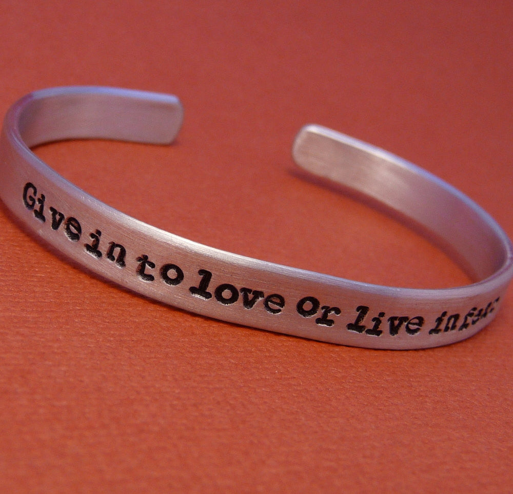 Rent Inspired - Give In To Love Or Live In Fear - A Hand Stamped Bracelet in Aluminum or Sterling Silver
