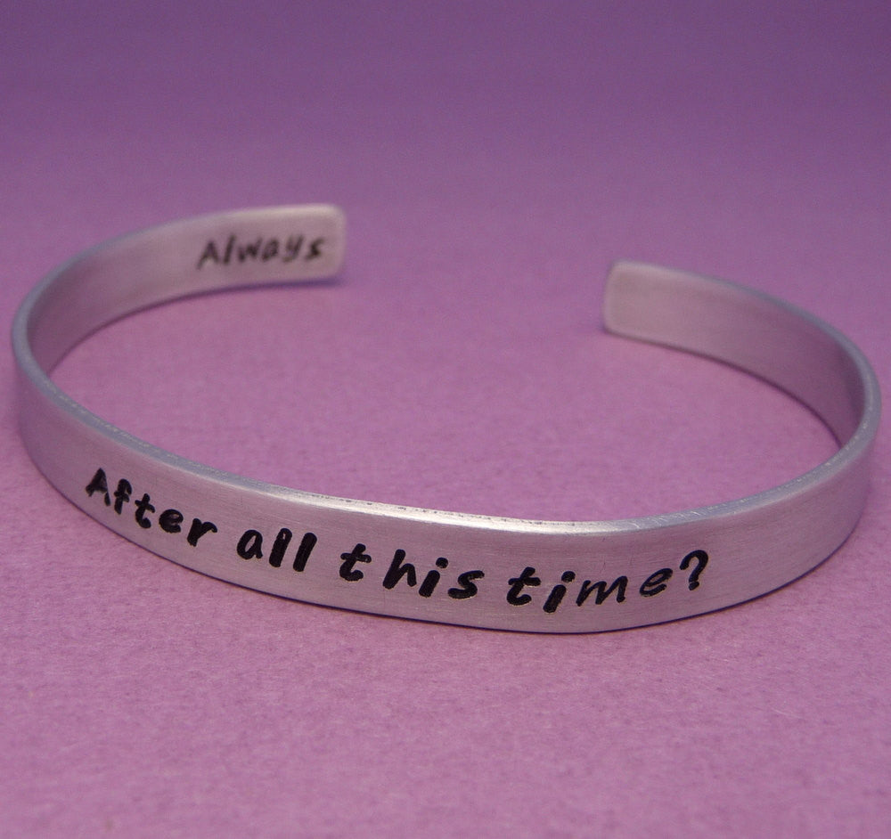 Harry Potter Inspired - After All This Time. Always - A Hand Stamped Aluminum Bracelet