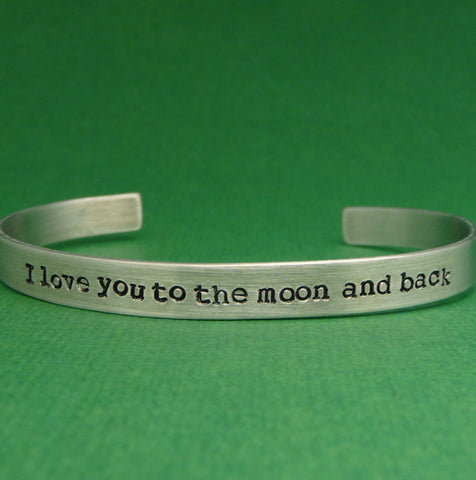 I Love You To The Moon And Back - A Hand Stamped Bracelet in Aluminum or Sterling Silver