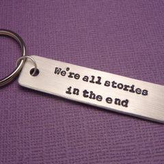 Doctor Who Inspired - We're All Stories In The End - A Hand Stamped Keychain in Aluminum or Copper